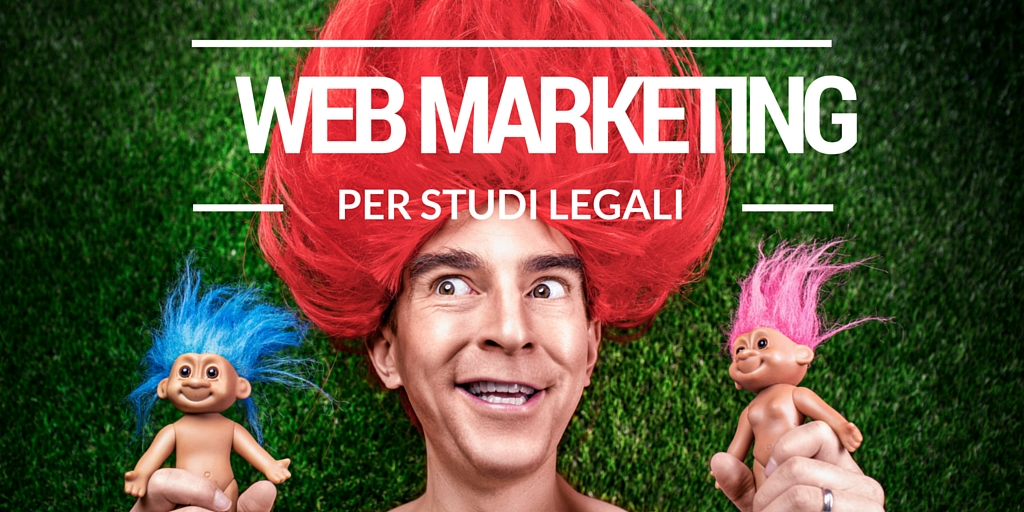 Web Marketing per gli Studi legali: SEO, SEM e Google My Business